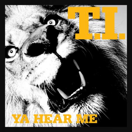"""T.I. """"Ya Hear Me"""""""