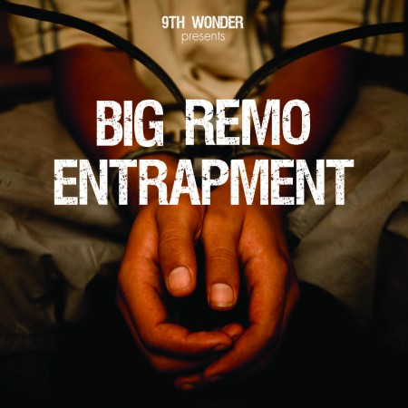 "9th Wonder Presents Big Remo ""Entrapment"""