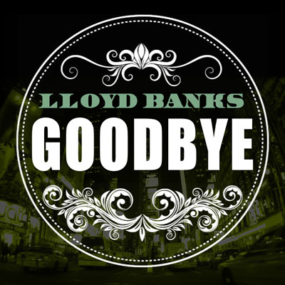 "Lloyd Banks ""Goodbye"""