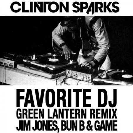 "Clinton Sparks ft. Jim Jones, Bun B & Game ""Favorite DJ"" DJ Green Lantern Remix"