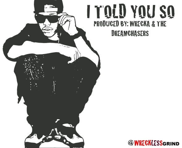 "WRECKA ""I Told You So"" Produced By WRECKA"