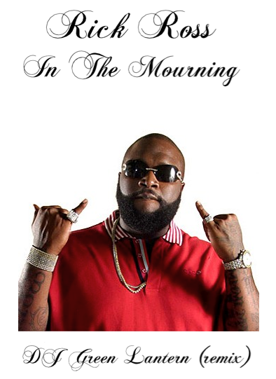 "Rick Ross ""In The Mourning"" Green Lantern REMIX"