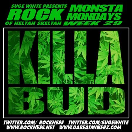 "Monsta Monday #29 : Rock ""Killa Bud"""