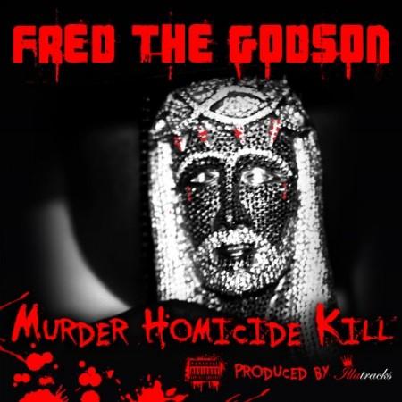 "Fred The Godson ""Murder Homicide Kill"""