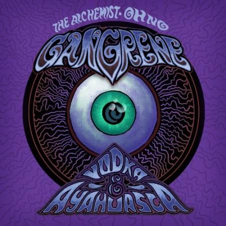 """Gangrene (Alchemist & Oh No) """"Vodka & Ayahuasca"""""""