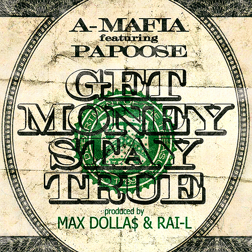 """A-MAFIA FT. PAPOOSE """"GET MONEY STAY TRUE"""""""